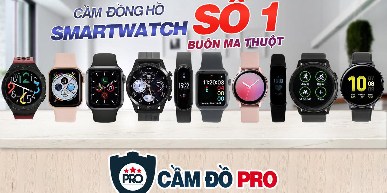 Dịch vụ Cầm Đồng Hồ thông minh, Smartwatch số 1 Tp Buôn Ma Thuột